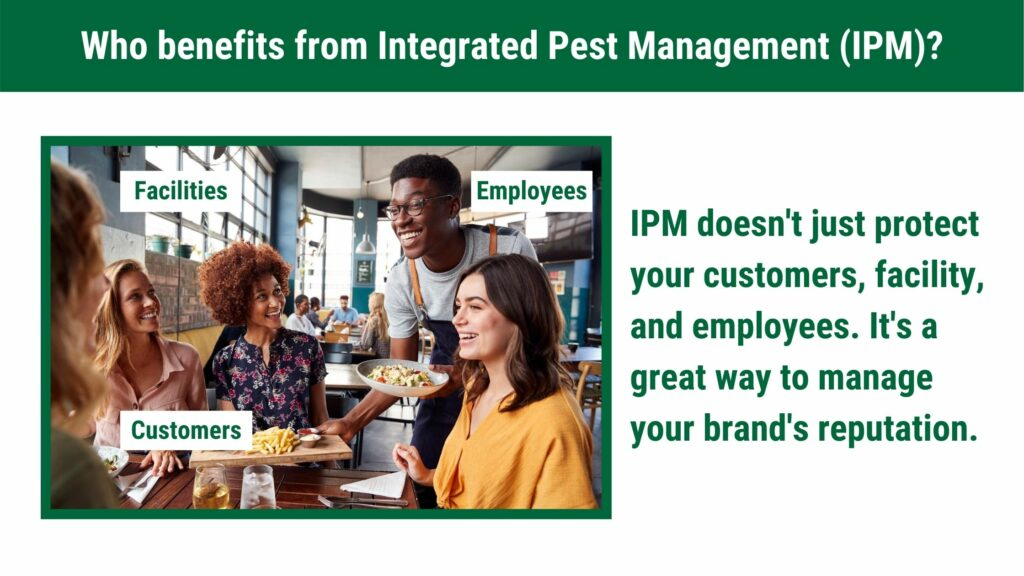 IPM protects your customers, facility, and employees. It's a great way to manage your brand's reputation.